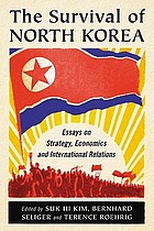 The survival of North Korea : essays on strategy, economics and international relations