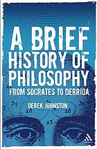 A brief history of philosophy : from Socrates to Derrida