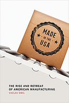 Made in the USA : the rise and retreat of American manufacturing