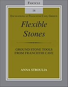 Flexible Stones : Ground Stone Tools from Franchthi Cave, Fascicle 14, Excavations at Franchthi Cave, Greece.