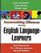 Accommodating differences among English language learners : best practices, 75+ literacy lessons