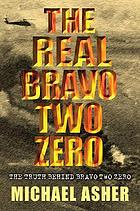 The real bravo two zero : the truth behind bravo two zero