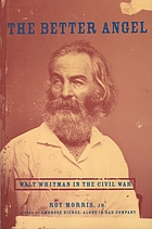 The better angel : Walt Whitman in the Civil War