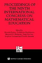 Proceedings of the Ninth International Congress on Mathematical Education : 2000 Makuhari, Japan : ICME 9, Tokyo/Makuhari 2000