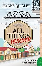 All things murder: a Veronica Walsh mystery