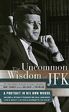 The uncommon wisdom of JFK : a portrait in his own words