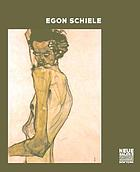 Egon Schiele the Ronald S. Lauder and Serge Sabarsky Collections ; [in conjunction with the Exhibition Egon Schiele - the Ronald S. Lauder and Serge Sabarsky Collections, Neue Galerie New York, October 21, 2005 - February 20, 2006]