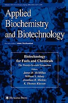 Biotechnology for fuels and chemicals : the twenty-seventh symposium ; proceedings of the Twenty-Seventh Symposium on Biotechnology for Fuels and Chemicals, held May 1 - 4, 2005, in Denver, Colorado