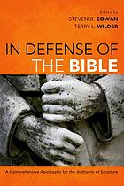 In defense of the Bible : a comprehensive apologetic for the authority of scripture