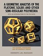 A geometric analysis of the platonic solids and other semi-regular polyhedra : with an introduction to the phi ratio