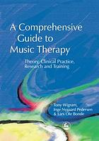 A comprehensive guide to music therapy : theory, clinical practice, research, and training