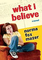 What I believe : a novel