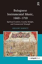 Bolognese instrumental music, 1660-1710 : spiritual comfort, courtly delight, and commercial triumph