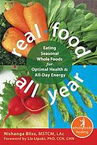 Real food all year : eating seasonal whole foods for optimal health & all-day energy