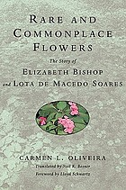 Rare and commonplace flowers : the story of Elizabeth Bishop and Lota de Macedo Soares