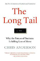 The Long tail : why the future of bussiness is selling less of more