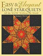 Easy & elegant lone star quilts : all the wow without the work!