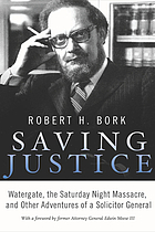 Saving Justice : Watergate, the Saturday night massacre and other adventures of a Solicitor General
