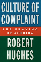 Culture of complaint : the fraying of America