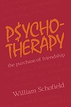 Psychotherapy : the purchase of friendship