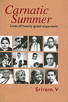 Carnatic summer : lives of twenty great exponents