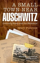 A small town near Auschwitz : ordinary Nazis and the Holocaust