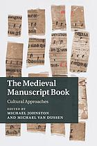 The medieval manuscript book : cultural approaches