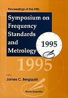 Proceedings of the Fifth Symposium on Frequency Standards and Metrology, 1995 : Woods Hole, Massachusetts, 15-19 October 1995