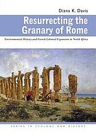 Resurrecting the granary of Rome : environmental history and French colonial expansion in North Africa