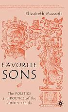 Favorite sons : the politics and poetics of the Sidney family