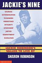 Jackie's nine : Jackie Robinson's values to live by : courage, determination, teamwork, persistence, integrity, persistence [sic], commitment, excellence