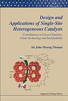 Design and applications of single-site heterogeneous catalysts : contributions to green chemistry, clean technology and sustainability