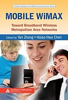 Mobile WiMAX : toward broadband wireless metropolitan area networks
