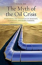 The myth of the oil crisis : overcoming the challenges of depletion, geopolitics, and global warming