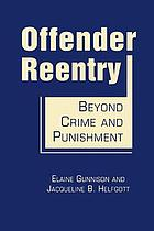 Offender reentry : beyond crime & punishment