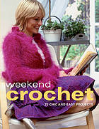 Weekend crochet : techniques & projects
