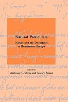 Natural particulars : nature and the disciplines in Renaissance Europe
