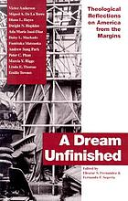 A dream unfinished : theological reflections on America from the margins