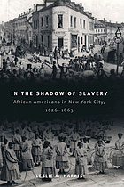 In the shadow of slavery : African Americans in New York City, 1626-1863