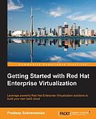 Getting started with Red Hat enterprise virtualization : leverage powerful Red Hat Enterprise Virtualization solutions to build your own IaaS cloud