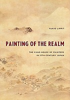 Painting of the realm : the Kano house of painters in 17th-century Japan