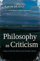 Philosophy as criticism : essays on Dennett, Searle, Foot, Davidson, Nozick