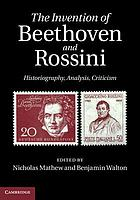 The invention of Beethoven and Rossini : historiography, analysis, criticism