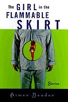 The girl in the flammable skirt : stories