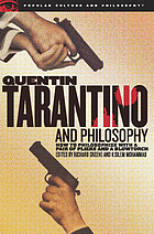 Quentin Tarantino and philosophy : how to philosophize with a pair of pliers and a blowtorch