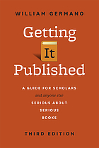 Getting it published : a guide for scholars and anyone else serious about serious books