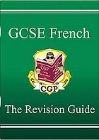 GCSE French : the revision guide for grades up to A*
