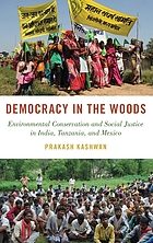 Democracy in the woods : environmental conservation and social justice in India, Tanzania, and Mexico
