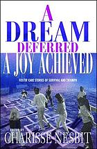 A dream deferred, a joy achieved : foster care stories of survival and triumph