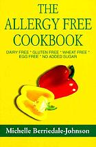 The allergy-free cookbook : dairy free, gluten free, wheat free, egg free, no added sugar